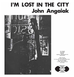 Vinil John Angaiak - I'm Lost In The City
